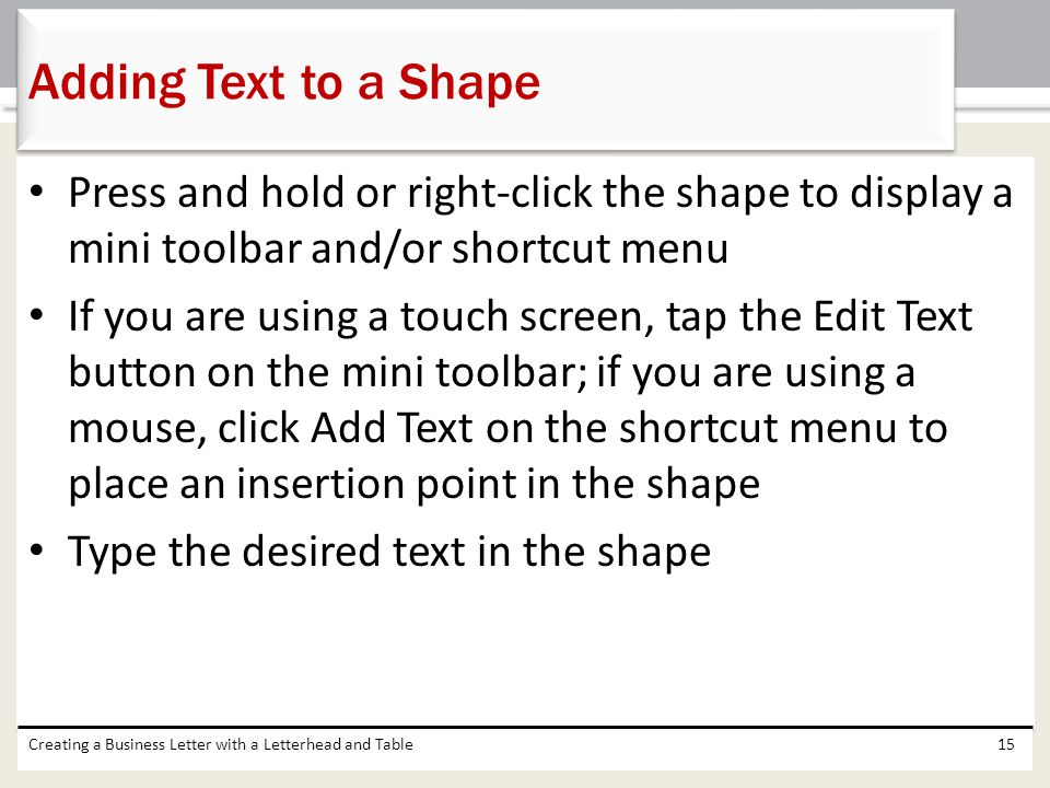 Adding Text to a Shape Press and hold or right-click the shape to display a mini toolbar and/or shortcut menu.