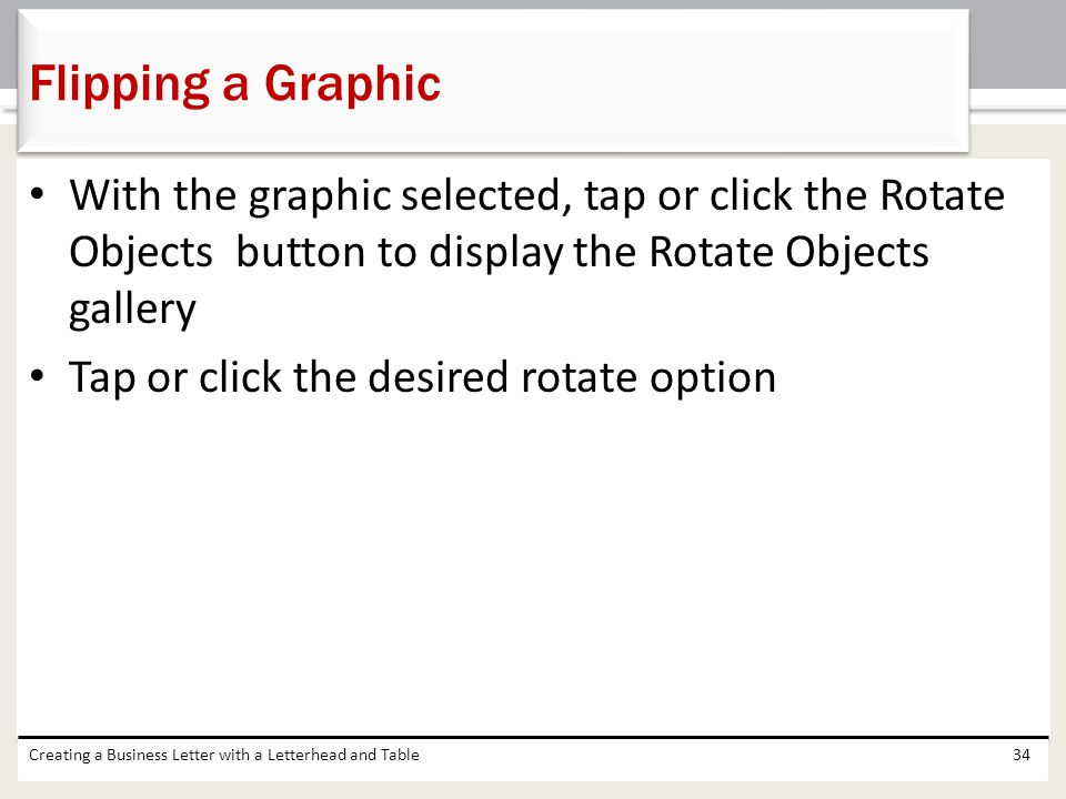 Flipping a Graphic With the graphic selected, tap or click the Rotate Objects button to display the Rotate Objects gallery.