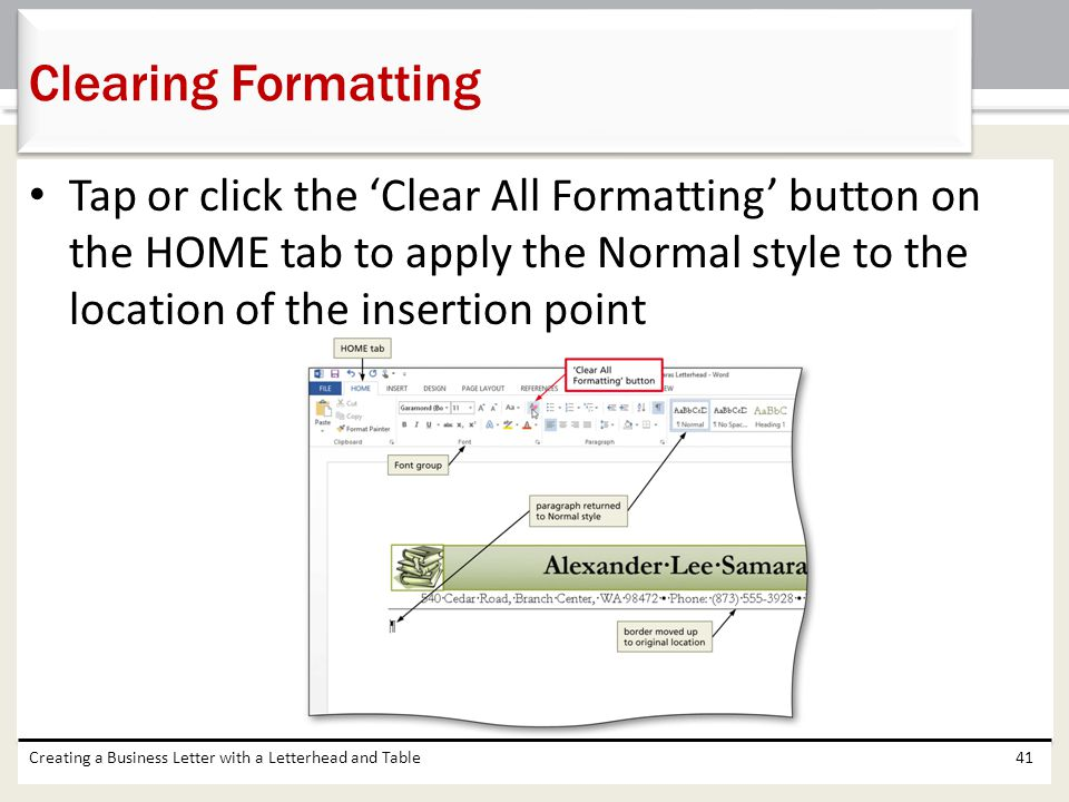 Clearing Formatting Tap or click the 'Clear All Formatting' button on the HOME tab to apply the Normal style to the location of the insertion point.