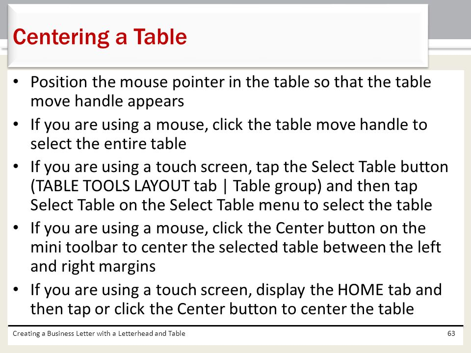 Centering a Table Position the mouse pointer in the table so that the table move handle appears.