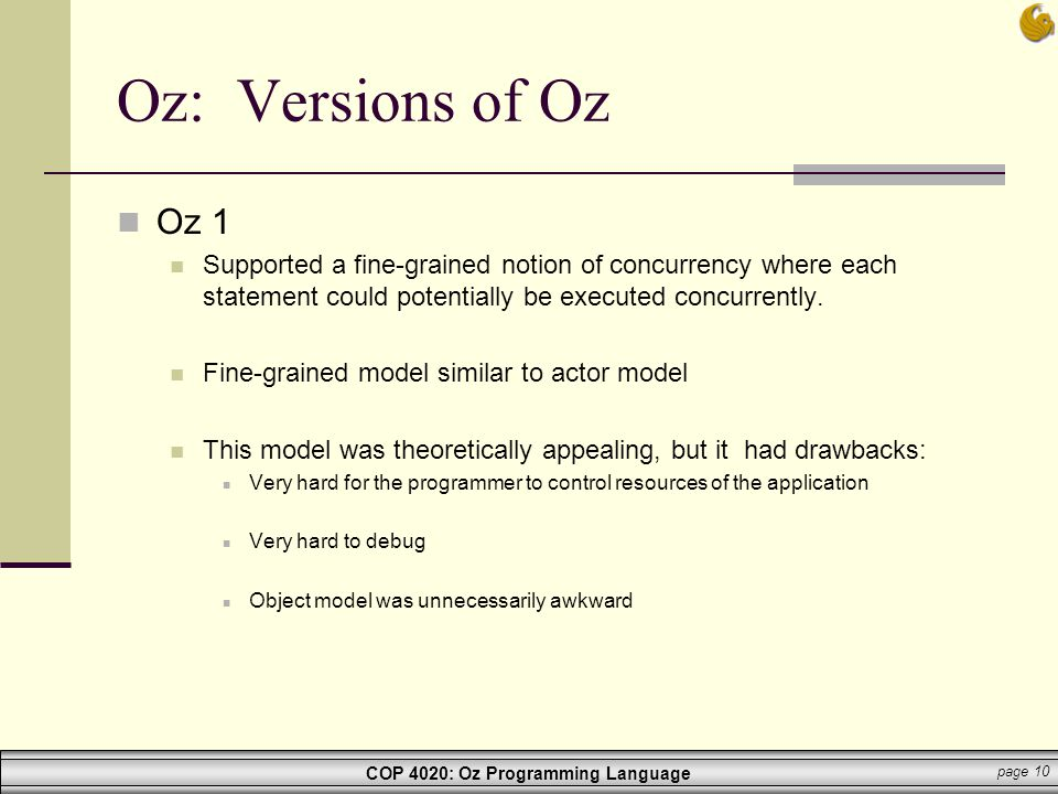 Oz: Versions of Oz Oz 1. Supported a fine-grained notion of concurrency where each statement could potentially be executed concurrently.