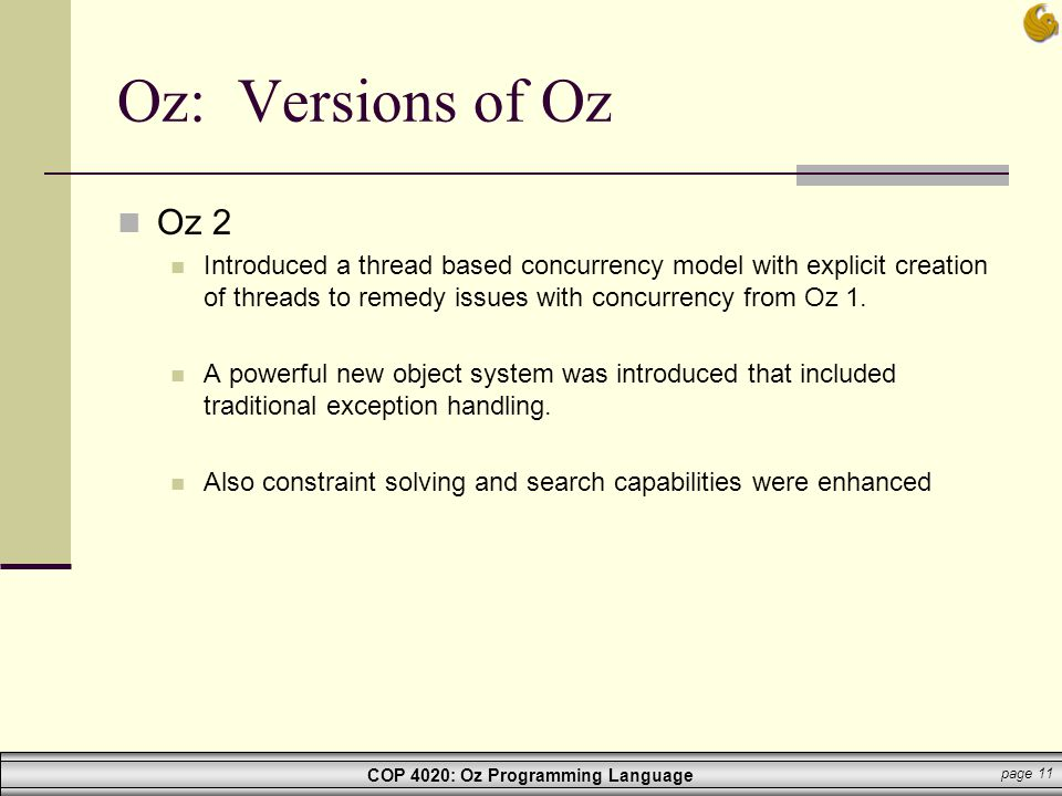 Oz: Versions of Oz Oz 2. Introduced a thread based concurrency model with explicit creation of threads to remedy issues with concurrency from Oz 1.