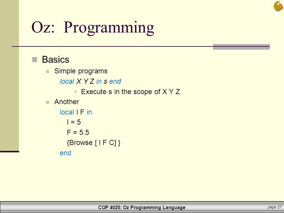 Oz: Programming Basics Simple programs local X Y Z in s end