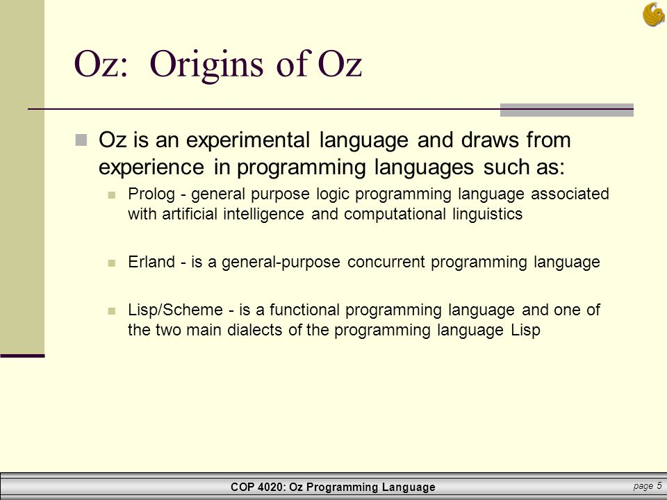 Oz: Origins of Oz Oz is an experimental language and draws from experience in programming languages such as: