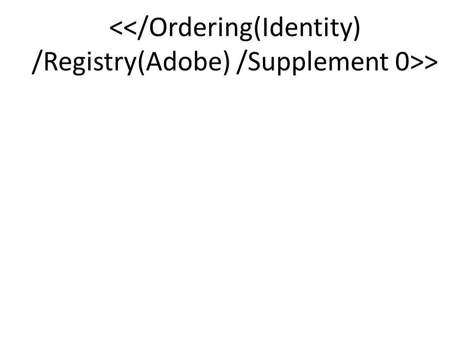 <</Ordering(Identity) /Registry(Adobe) /Supplement 0>>