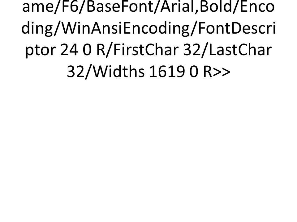 <</Type/Font/Subtype/TrueType/Name/F6/BaseFont/Arial,Bold/Encoding/WinAnsiEncoding/FontDescriptor 24 0 R/FirstChar 32/LastChar 32/Widths 1619 0 R>>