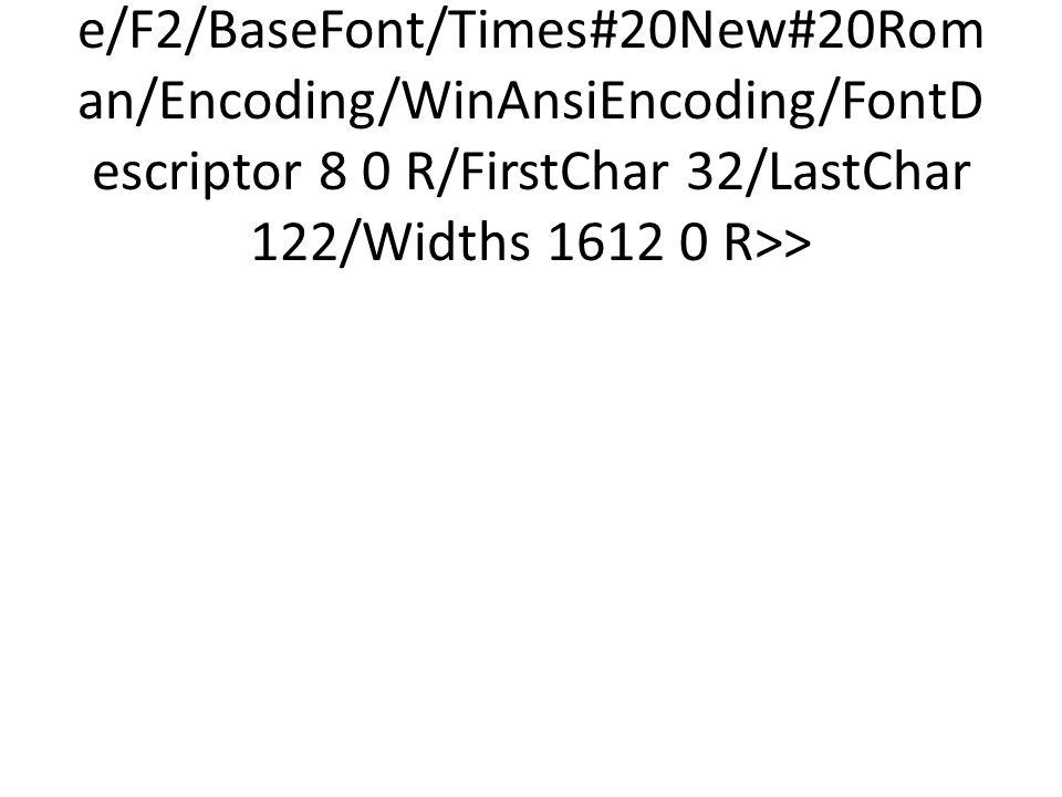 <</Type/Font/Subtype/TrueType/Name/F2/BaseFont/Times#20New#20Roman/Encoding/WinAnsiEncoding/FontDescriptor 8 0 R/FirstChar 32/LastChar 122/Widths 1612 0 R>>