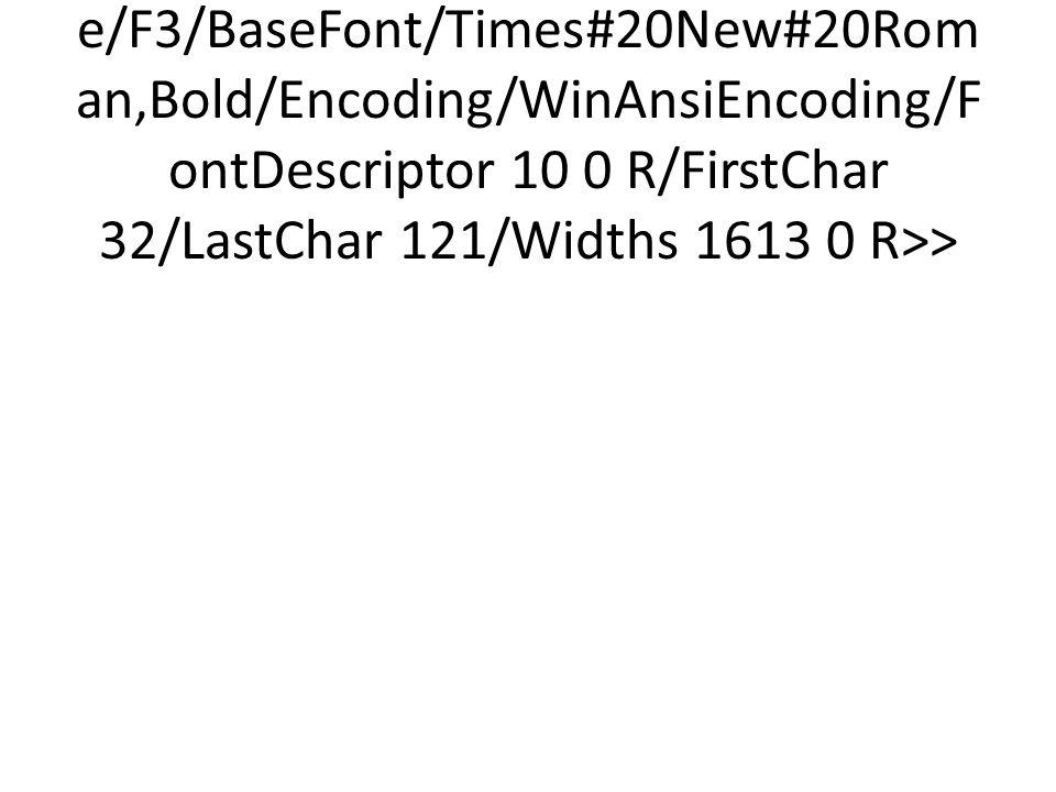 <</Type/Font/Subtype/TrueType/Name/F3/BaseFont/Times#20New#20Roman,Bold/Encoding/WinAnsiEncoding/FontDescriptor 10 0 R/FirstChar 32/LastChar 121/Widths 1613 0 R>>