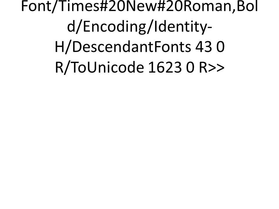<</Type/Font/Subtype/Type0/BaseFont/Times#20New#20Roman,Bold/Encoding/Identity-H/DescendantFonts 43 0 R/ToUnicode 1623 0 R>>