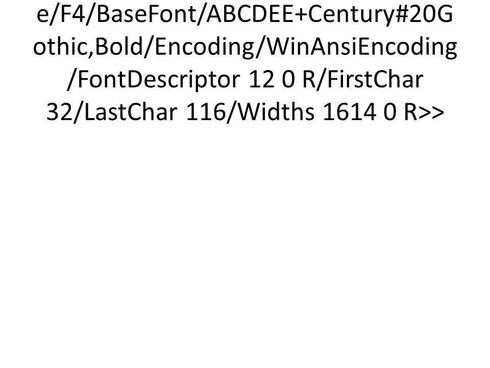 <</Type/Font/Subtype/TrueType/Name/F4/BaseFont/ABCDEE+Century#20Gothic,Bold/Encoding/WinAnsiEncoding/FontDescriptor 12 0 R/FirstChar 32/LastChar 116/Widths 1614 0 R>>