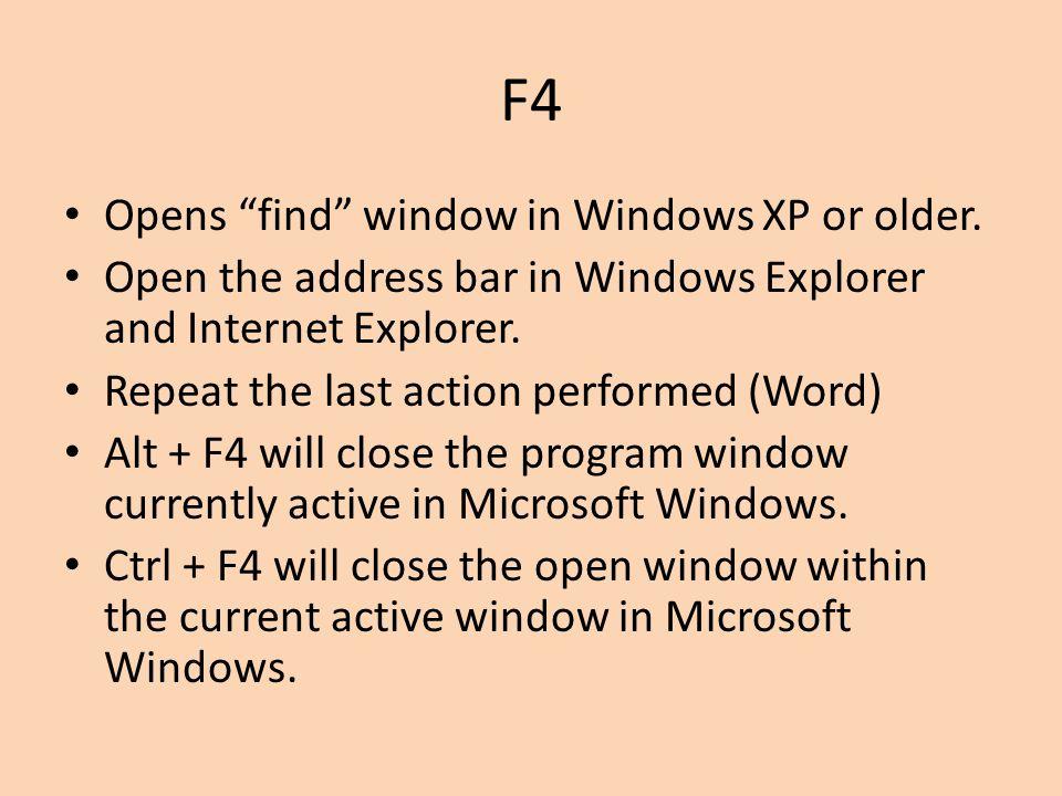 F4 Opens find window in Windows XP or older.