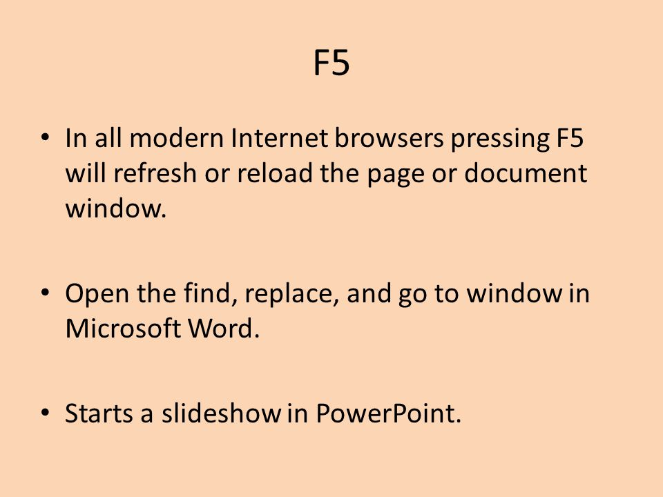 F5 In all modern Internet browsers pressing F5 will refresh or reload the page or document window.