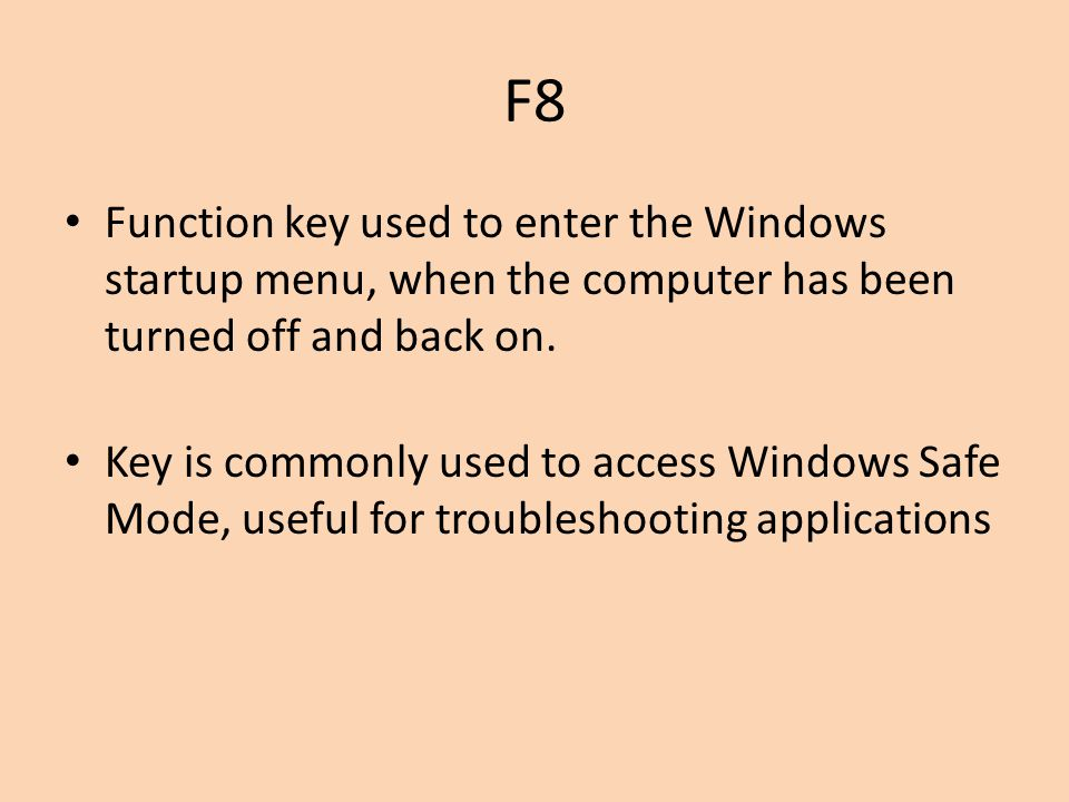 F8 Function key used to enter the Windows startup menu, when the computer has been turned off and back on.
