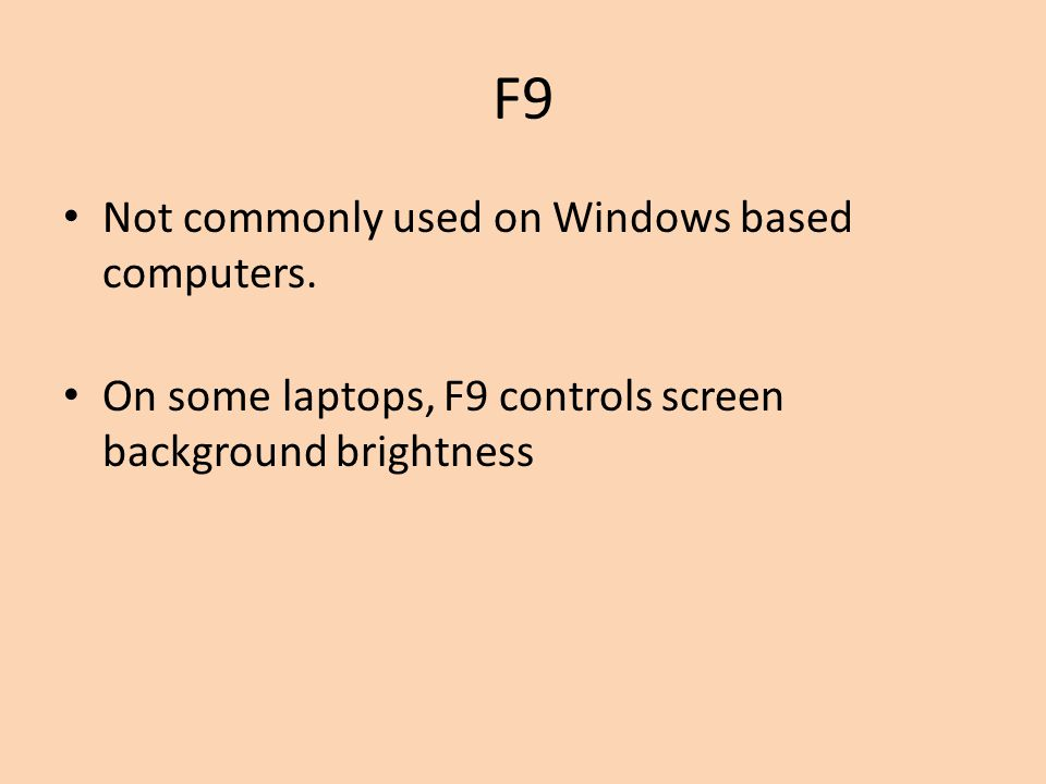 F9 Not commonly used on Windows based computers.