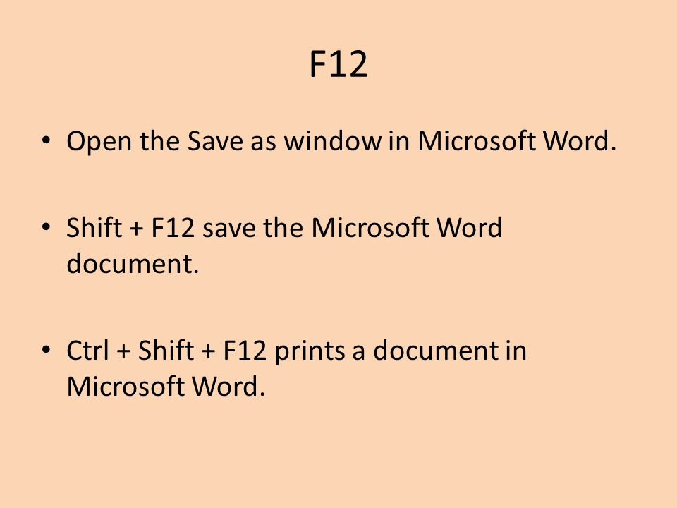 F12 Open the Save as window in Microsoft Word.
