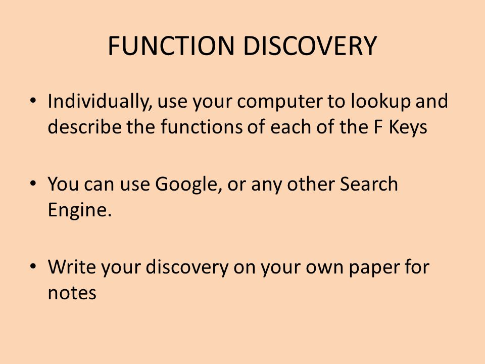 FUNCTION DISCOVERY Individually, use your computer to lookup and describe the functions of each of the F Keys.
