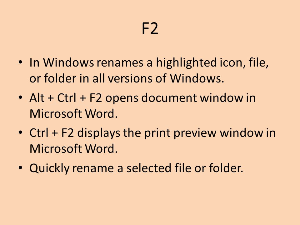 F2 In Windows renames a highlighted icon, file, or folder in all versions of Windows. Alt + Ctrl + F2 opens document window in Microsoft Word.