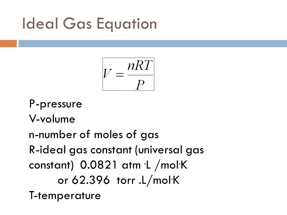 Ideal Gas Equation P-pressure V-volume n-number of moles of gas