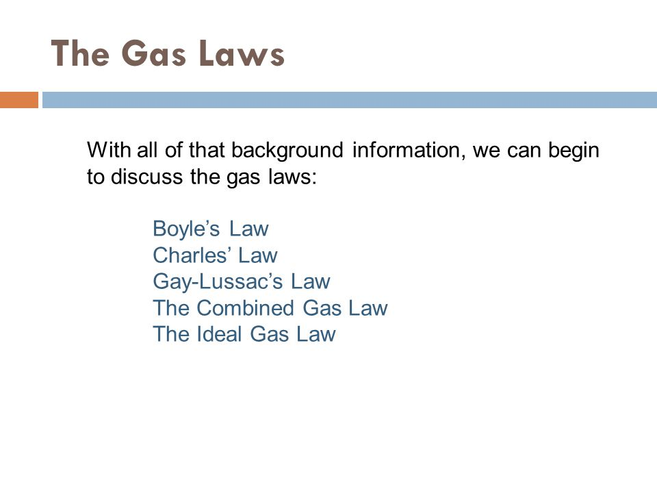 The Gas Laws With all of that background information, we can begin to discuss the gas laws: Boyle's Law.