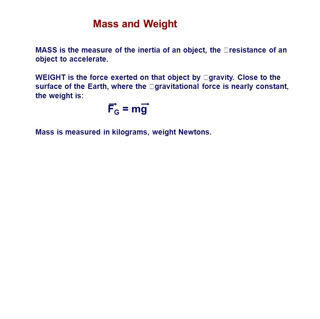 Mass and Weight MASS is the measure of the inertia of an object, the resistance of an object to accelerate.