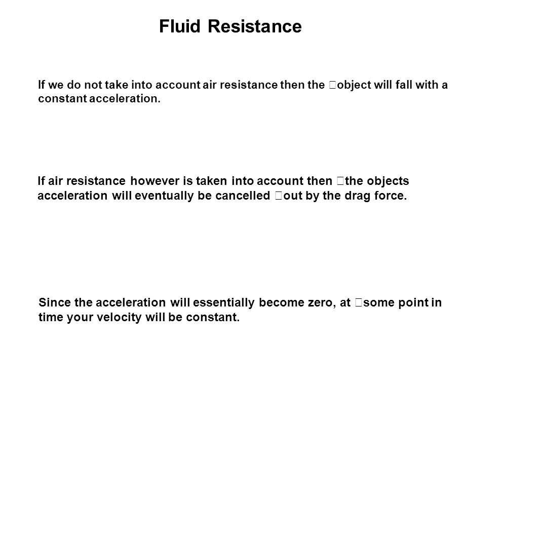 Fluid Resistance If we do not take into account air resistance then the object will fall with a constant acceleration.