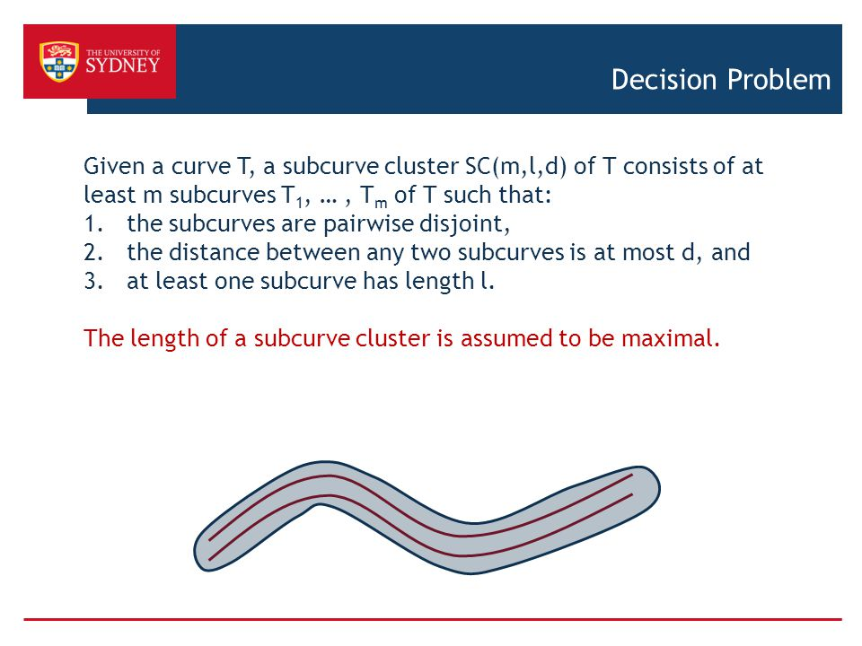 Decision Problem Given a curve T, a subcurve cluster SC(m,l,d) of T consists of at least m subcurves T1, … , Tm of T such that: