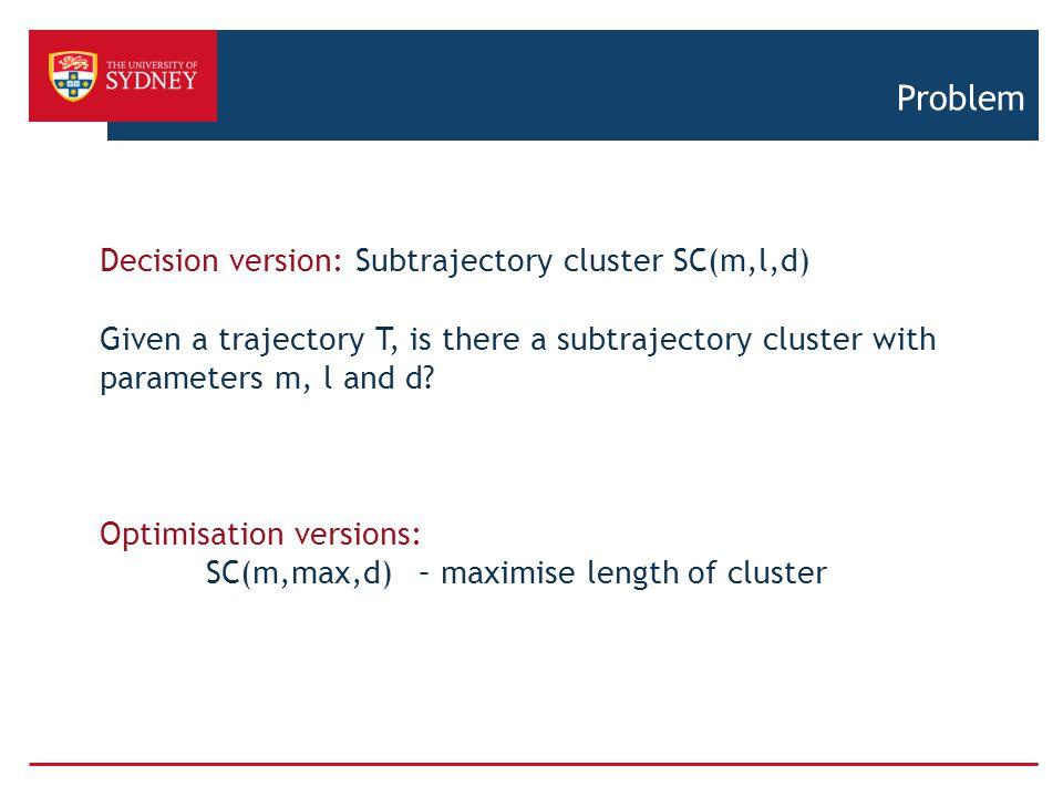 Problem Decision version: Subtrajectory cluster SC(m,l,d)