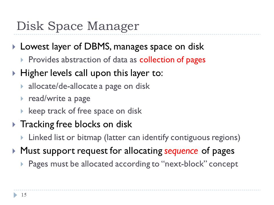 Disk Space Manager Lowest layer of DBMS, manages space on disk