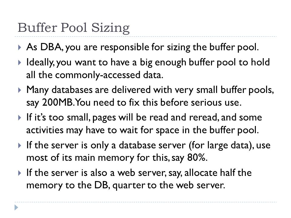 Buffer Pool Sizing As DBA, you are responsible for sizing the buffer pool.