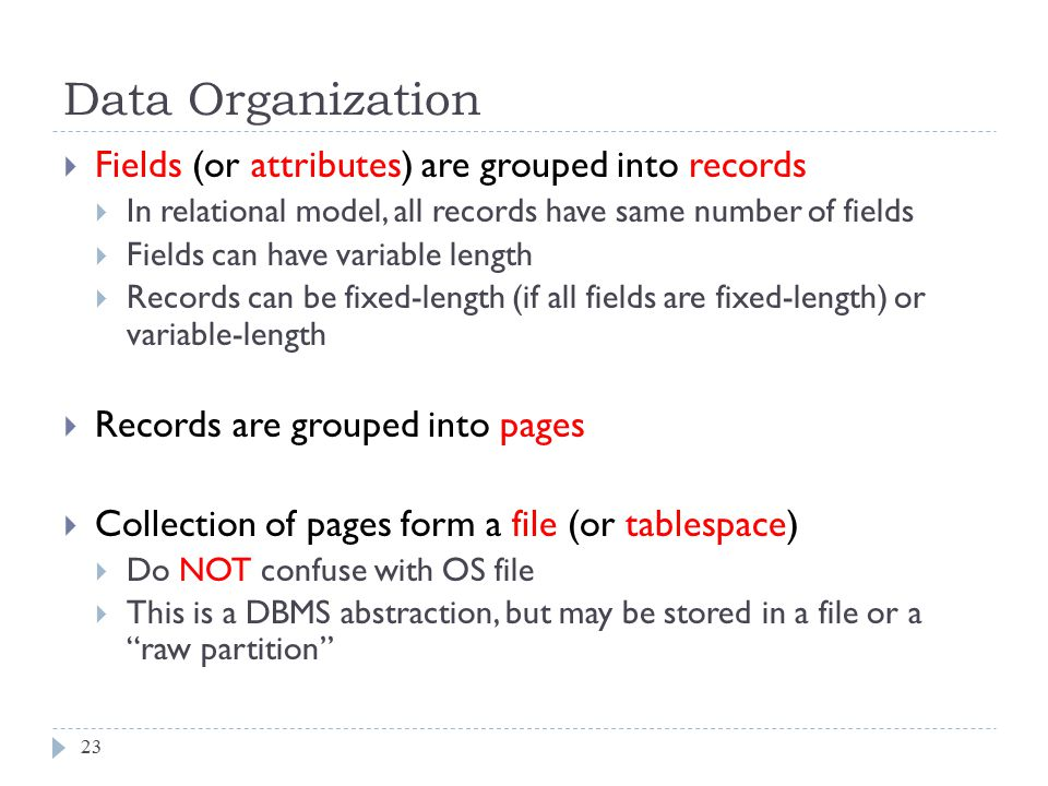 Data Organization Fields (or attributes) are grouped into records