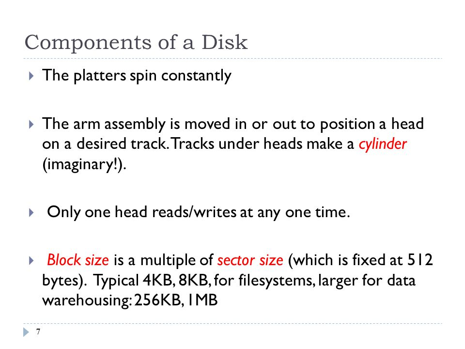 Components of a Disk The platters spin constantly