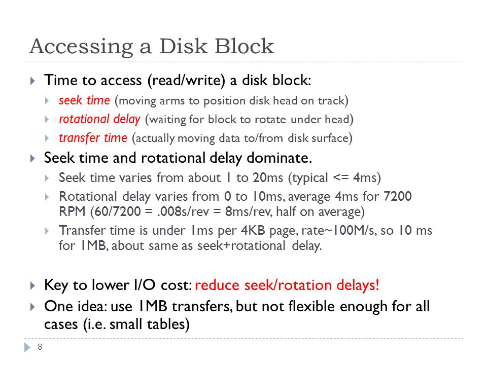 Accessing a Disk Block Time to access (read/write) a disk block: