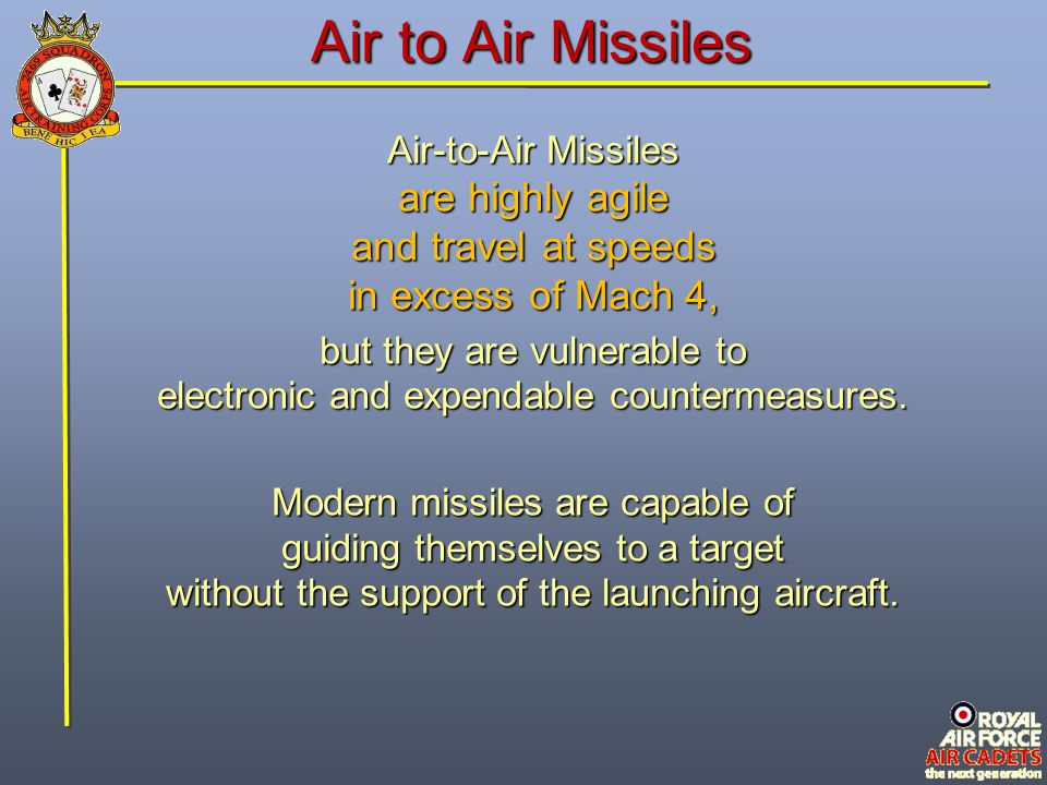Air to Air Missiles are highly agile and travel at speeds