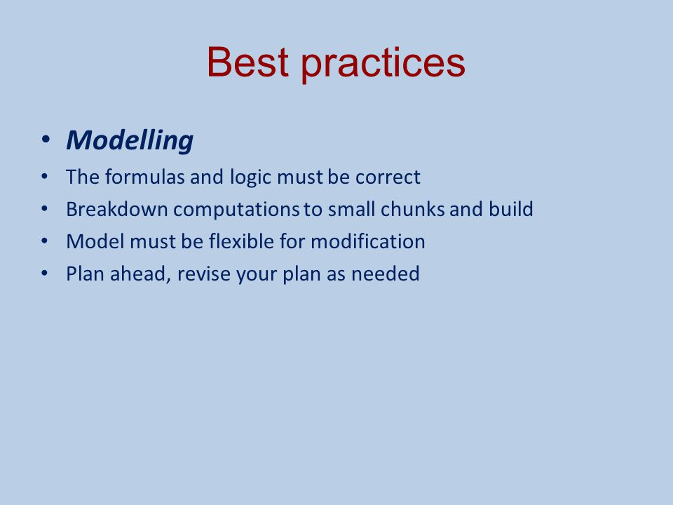 Best practices Modelling The formulas and logic must be correct