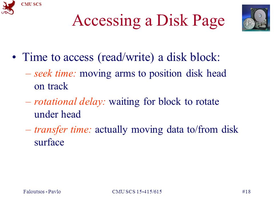 Accessing a Disk Page Time to access (read/write) a disk block: