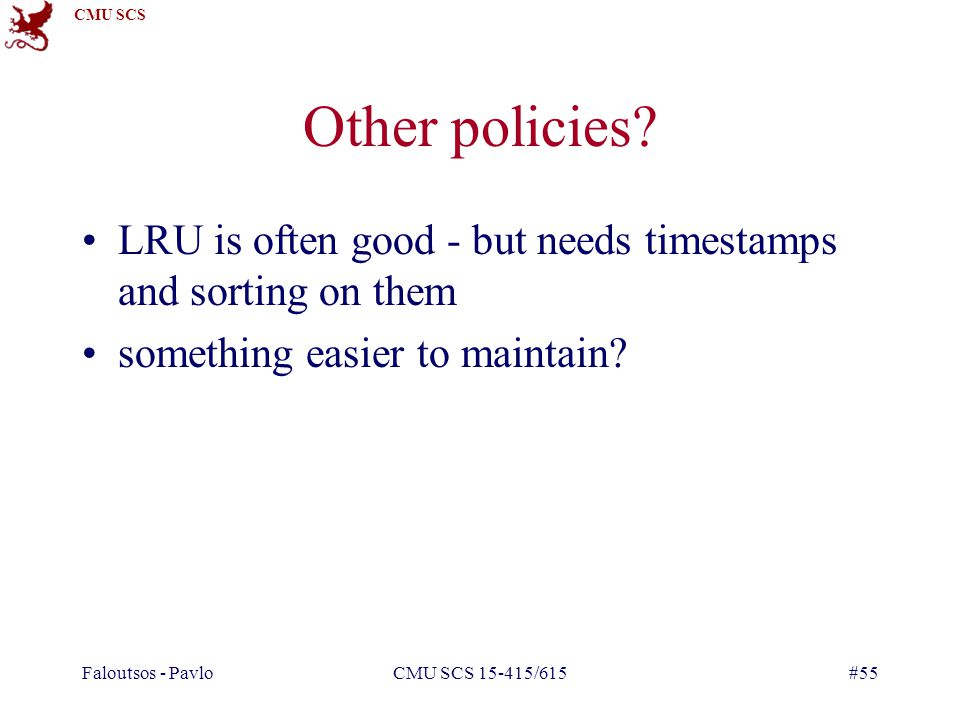 Other policies LRU is often good - but needs timestamps and sorting on them. something easier to maintain
