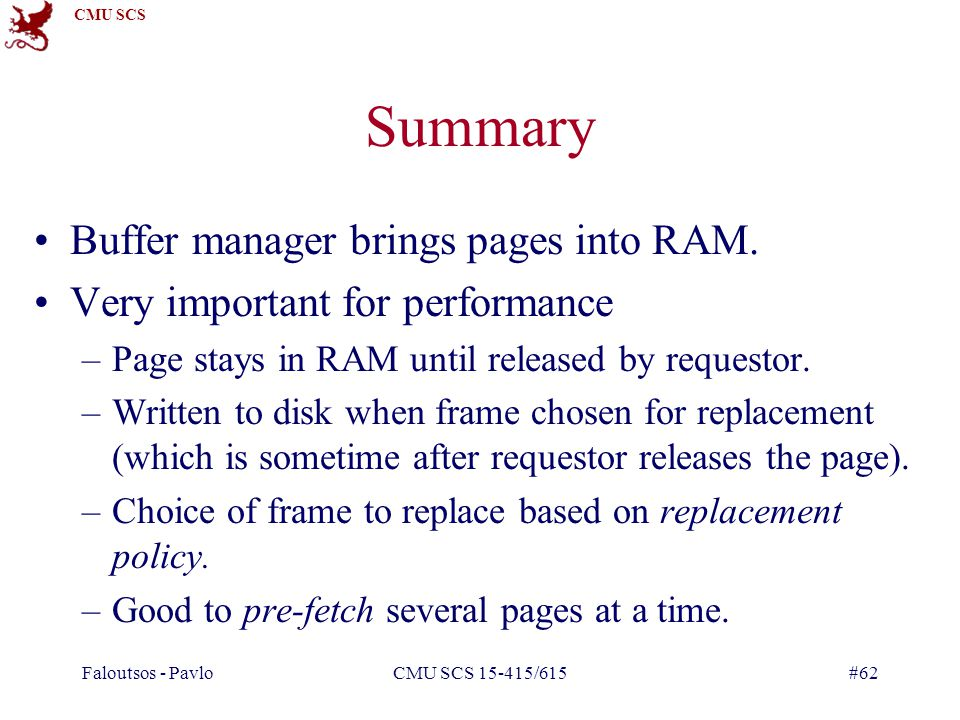 Summary Buffer manager brings pages into RAM.