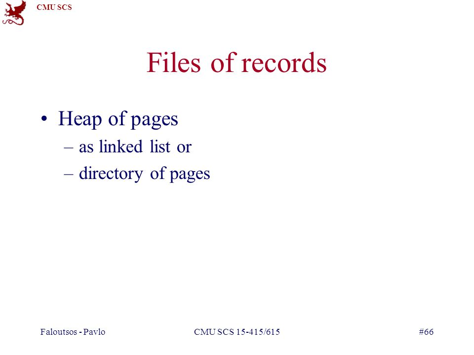 Files of records Heap of pages as linked list or directory of pages