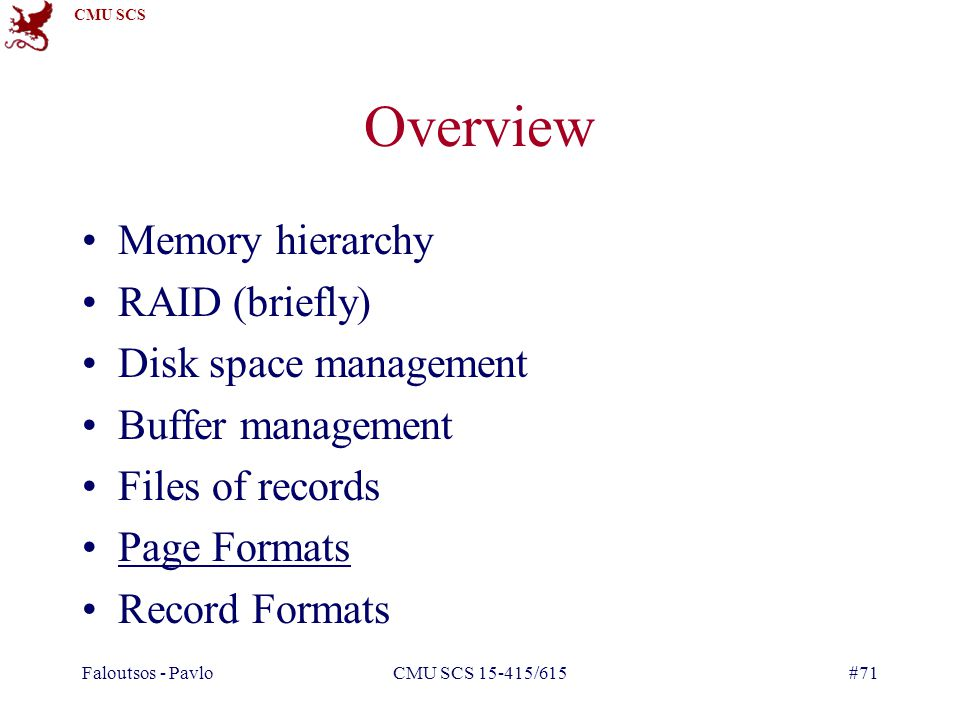 Overview Memory hierarchy RAID (briefly) Disk space management