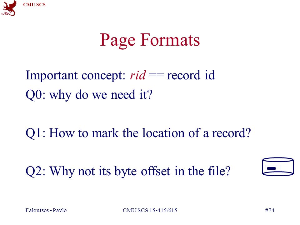 Page Formats Important concept: rid == record id