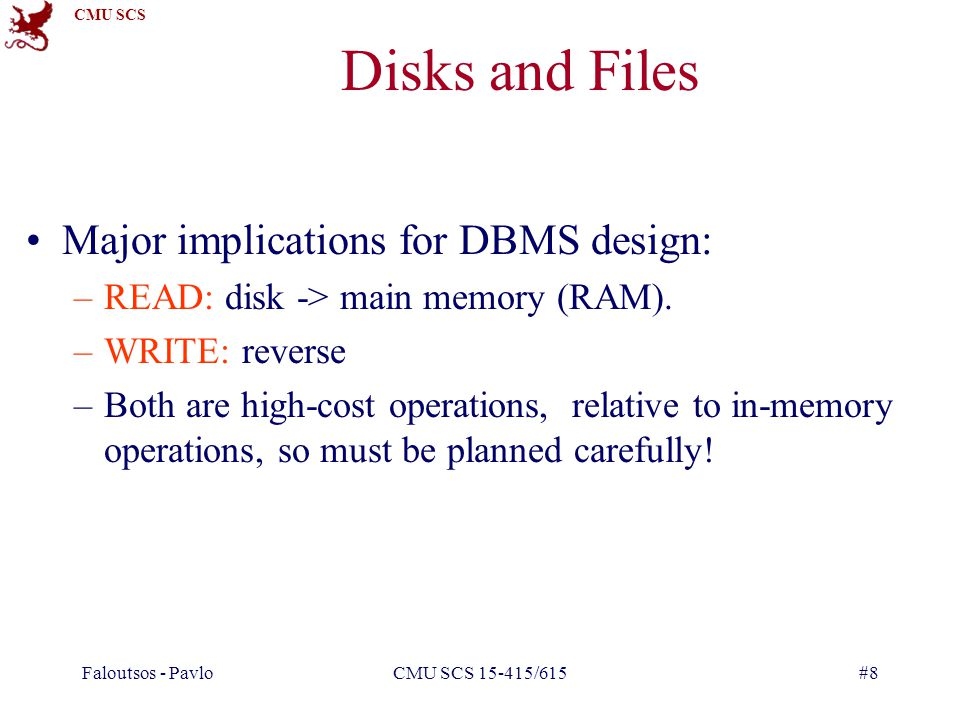 Disks and Files Major implications for DBMS design:
