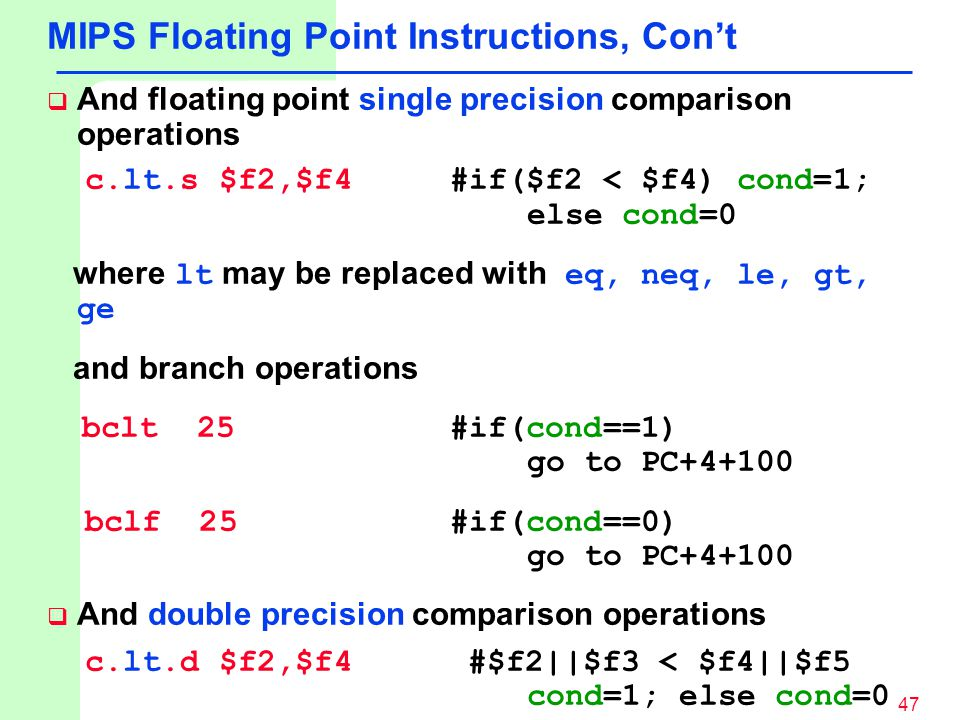 floating point and lt Floating point instructions the mips has a floating point coprocessor (numbered 1) that operates on single precision (32-bit) and double precision (64-bit) floating point numbers.