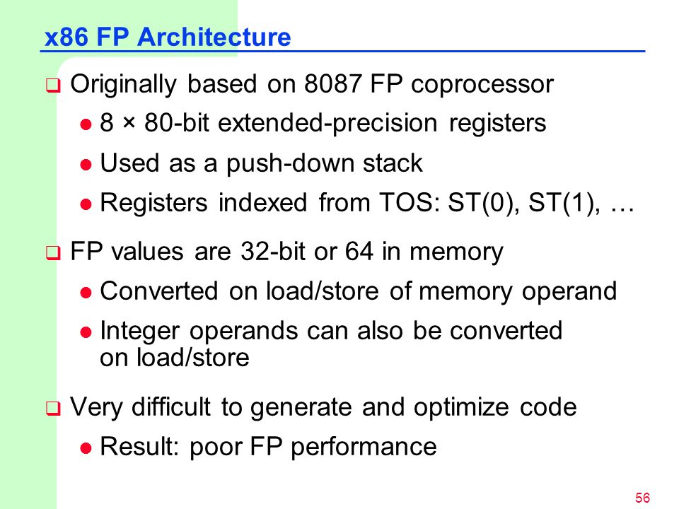 x86 FP Architecture Originally based on 8087 FP coprocessor. 8 × 80-bit extended-precision registers.