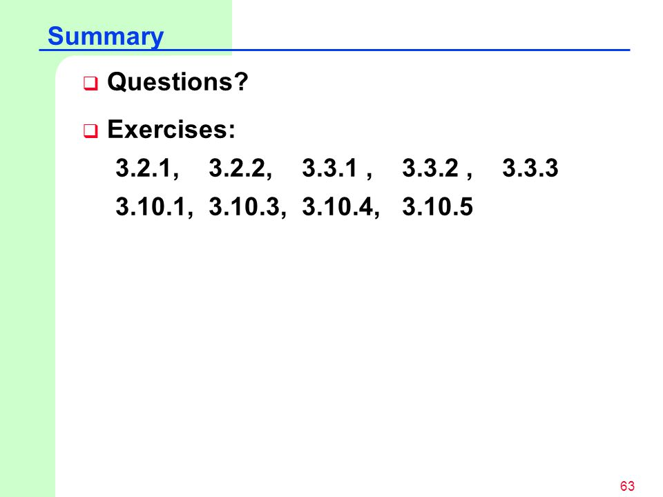 Summary Questions. Exercises: 3.2.1, 3.2.2, 3.3.1 , 3.3.2 , 3.3.3.