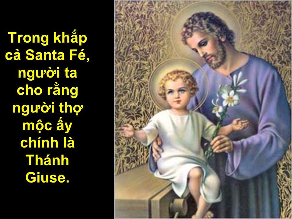 Trong khắp cả Santa Fé, người ta cho rằng người thợ mộc ấy chính là Thánh Giuse.
