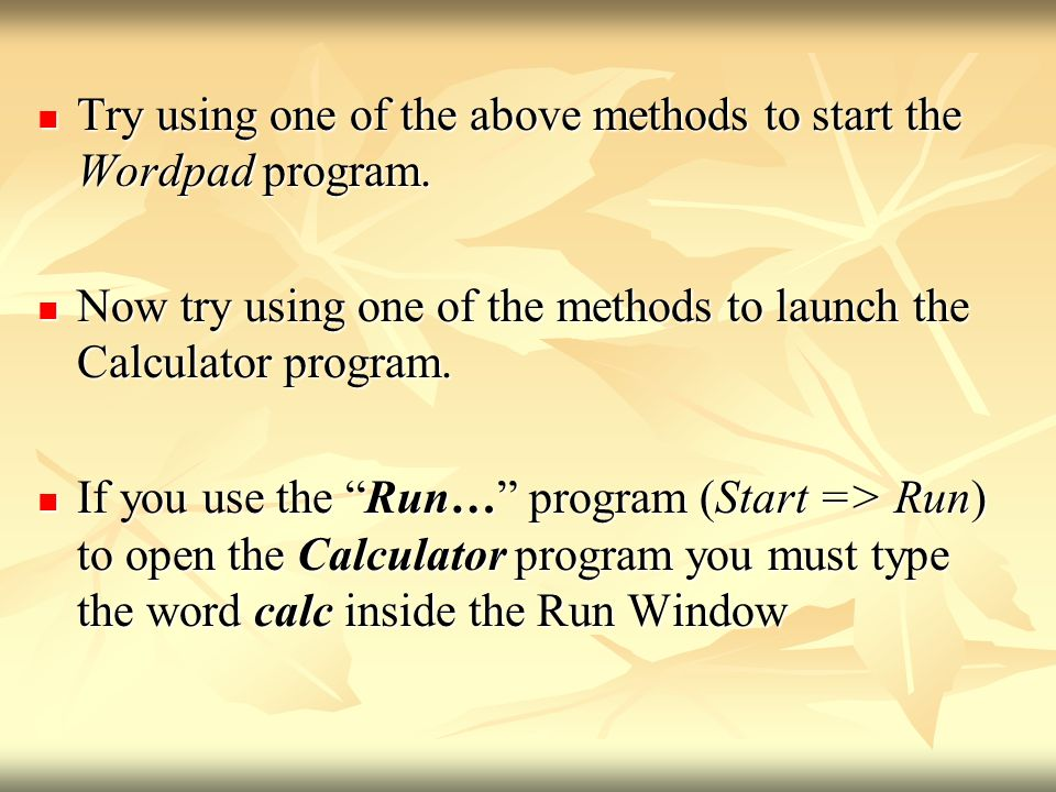 Try using one of the above methods to start the Wordpad program.