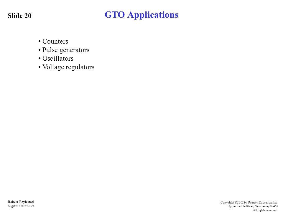GTO Applications Slide 20 • Counters • Pulse generators • Oscillators