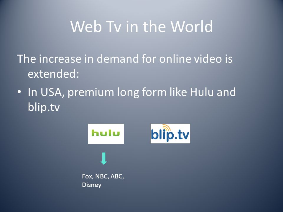 Web Tv in the World The increase in demand for online video is extended: In USA, premium long form like Hulu and blip.tv.