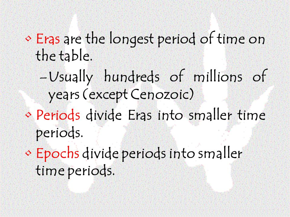 Eras are the longest period of time on the table.