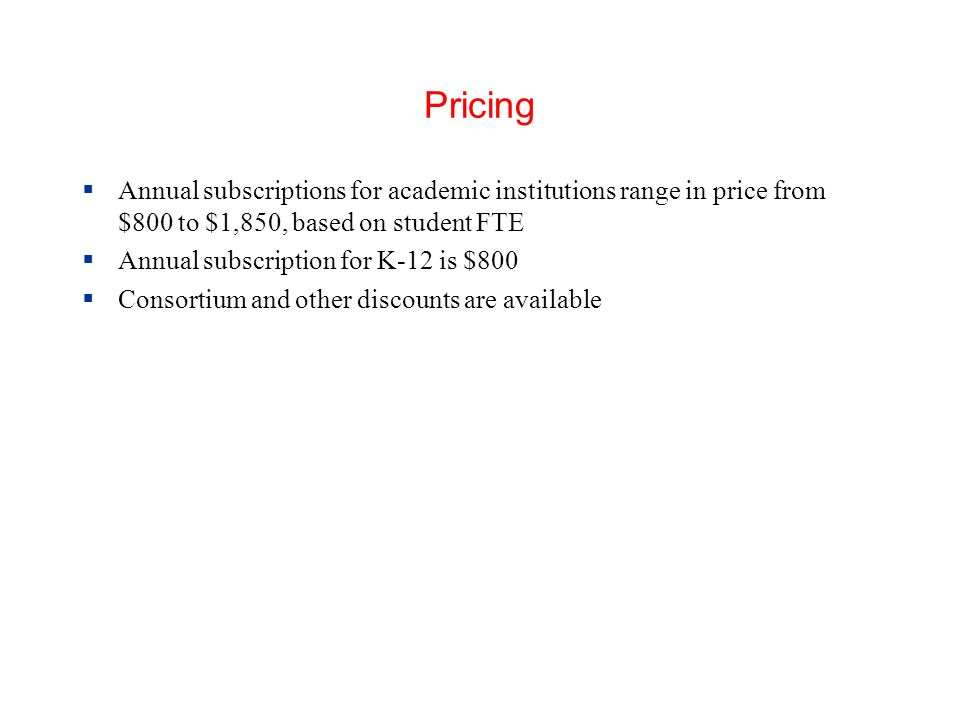 Pricing Annual subscriptions for academic institutions range in price from $800 to $1,850, based on student FTE.
